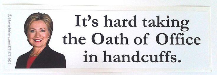 IT'S HARD TAKING THE OATH OF OFFICE IN HANDCUFFS  Anti Hillary Bumper Sticker L