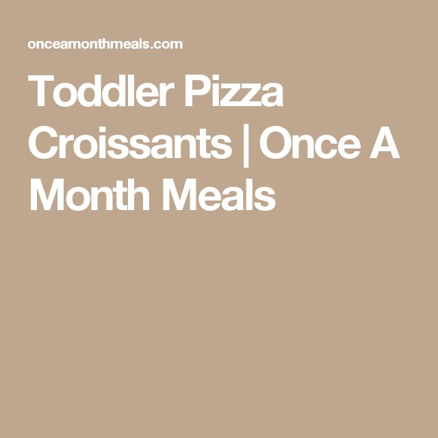 Toddler Pizza Croissants   Once A Month Meals