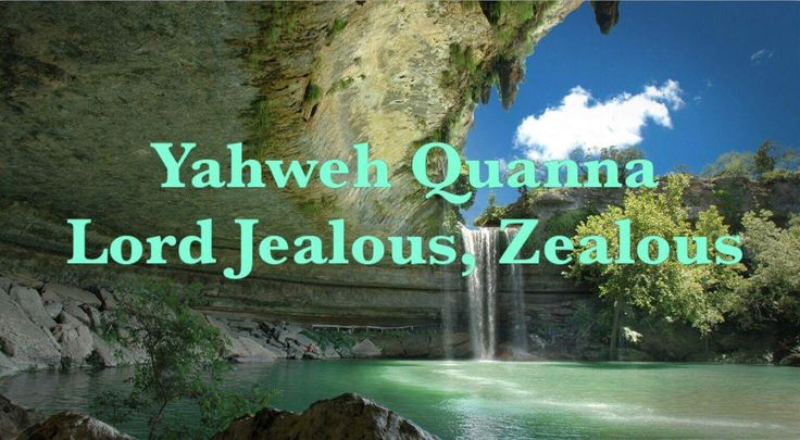 LORD Jealous, Zealous  Use in the Bible:  In the Old Testament Qanna occurs 6 times. Qanna is first used in Exd 20:5  Variant spellings: Kan...
