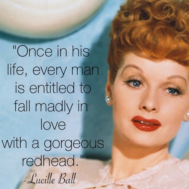 Lucille Ball Quote. #Redhead #Quotes