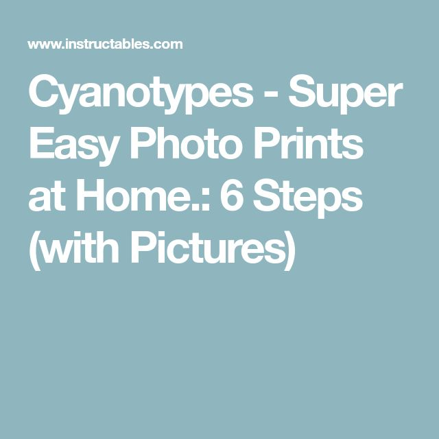 Cyanotypes - Super Easy Photo Prints at Home.: 6 Steps (with Pictures)
