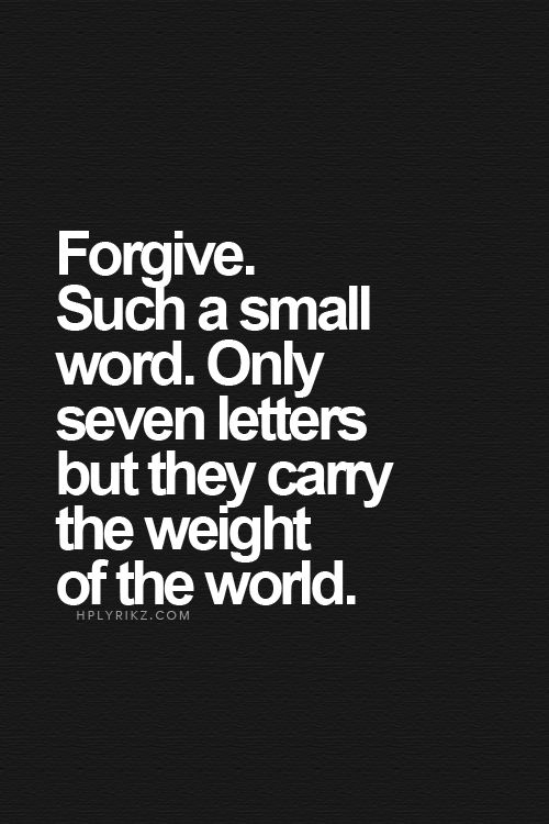 Forgive. Such a Small Word. Only Seven Letters but they carry the Weight of the World