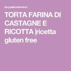 TORTA FARINA DI CASTAGNE E RICOTTA  ricetta gluten free