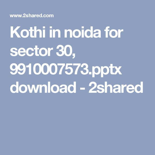 Kothi in noida for sector 30, 9910007573.pptx download - 2shared