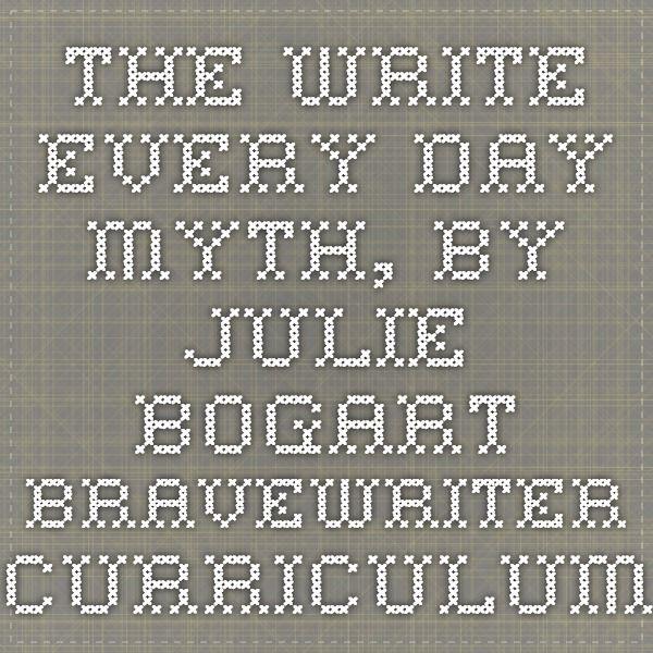 The Write Every Day Myth, by Julie Bogart BraveWriter Curriculum