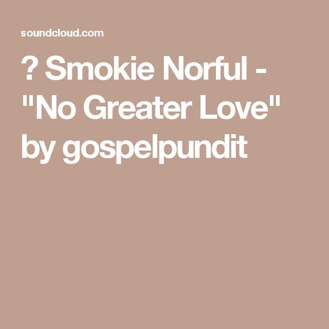 "▶ Smokie Norful - ""No Greater Love"" by gospelpundit"