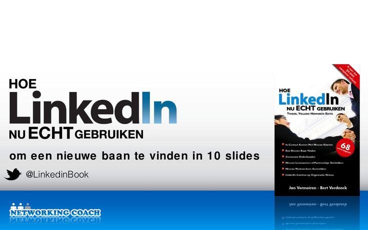 hoe-linked-in-nu-echt-gebruiken-om-een-baan-te-vinden-in-10-slides by Jan Vermeiren via Slideshare