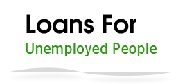 Loans For The Unemployed- Payday Loans- Loans For Unemployed People