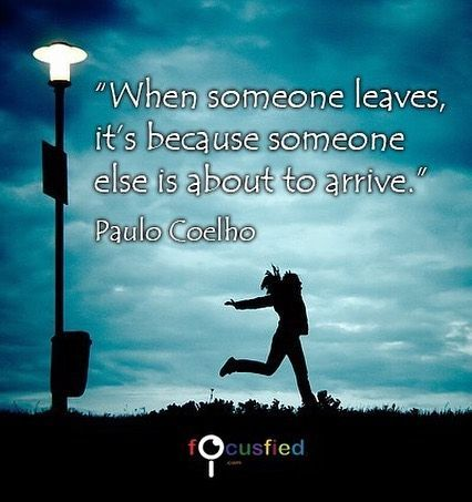 When someone leaves its because someone else is about to arrive. #Quotes #Inspirational #paulocoelho