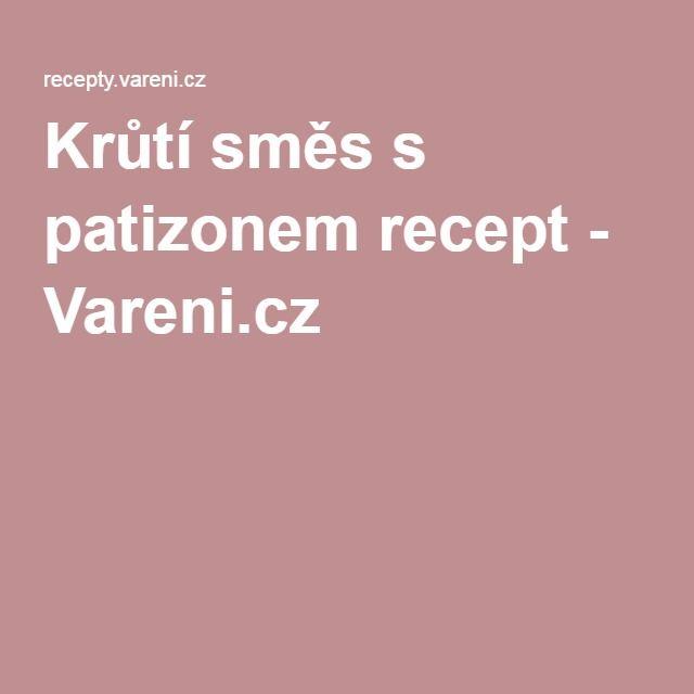 Krůtí směs s patizonem recept - Vareni.cz