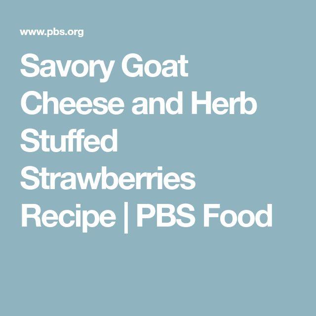 Savory Goat Cheese and Herb Stuffed Strawberries Recipe | PBS Food