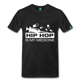 Hip Hop Is My Medicine - TShirt | Webshop: http://hiphopgoldenage.spreadshirt.com/my-medicine-A16402954/customize/color/2