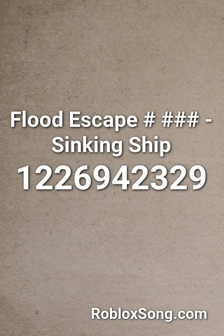 Flood Escape Sinking Ship Roblox Id Roblox Music Codes