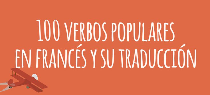 Te enseñamos los 100 verbos en francés más comunes y prácticos con su traducción al español para que aumentes tu vocabulario en francés.