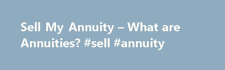 Sell My Annuity – What are Annuities? #sell #annuity http://pet.nef2.com/sell-my-annuity-what-are-annuities-sell-annuity/  What is an Annuity? An annuity is a payment that comes at designated intervals for a specified period of time. There are several different ways to end up receiving payments from an annuity. An annuity can be considered a glorified savings account with a rate of return that on average will supersede any savings account you would have at a bank or credit union. Unlike the…