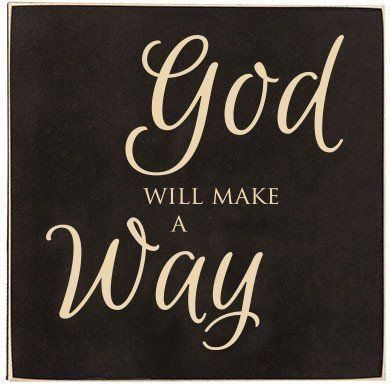 God will make a way...