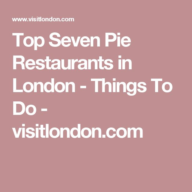 Top Seven Pie Restaurants in London - Things To Do - visitlondon.com
