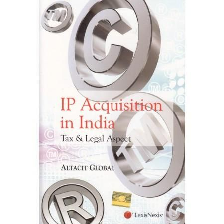 IP Acquisition in India Tax & Legal Aspect by ALTACIT GLOBAL Edition : 2015