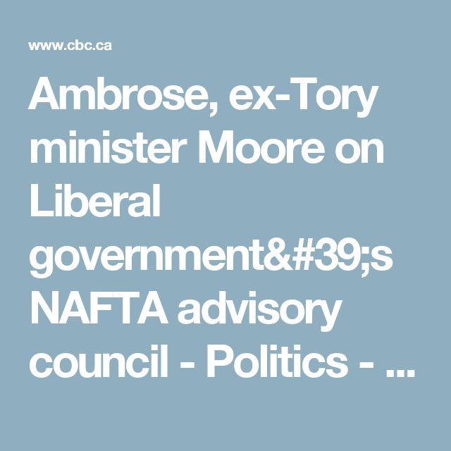 Ambrose, ex-Tory minister Moore on Liberal government's NAFTA advisory council - Politics - CBC News