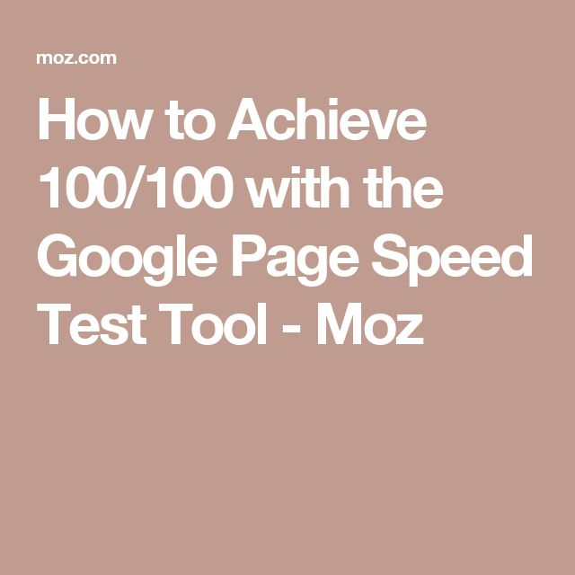 How to Achieve 100/100 with the Google Page Speed Test Tool - Moz