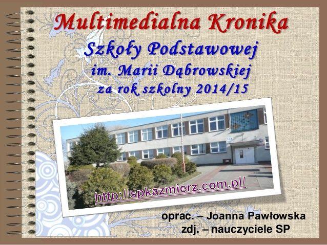 Multimedialna Kronika Szkoły Podstawowej im. Marii Dąbrowskiej za rok szkolny 2014/15