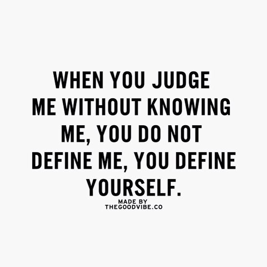 When You Judge Me Without Knowing Me You Don't Define Me