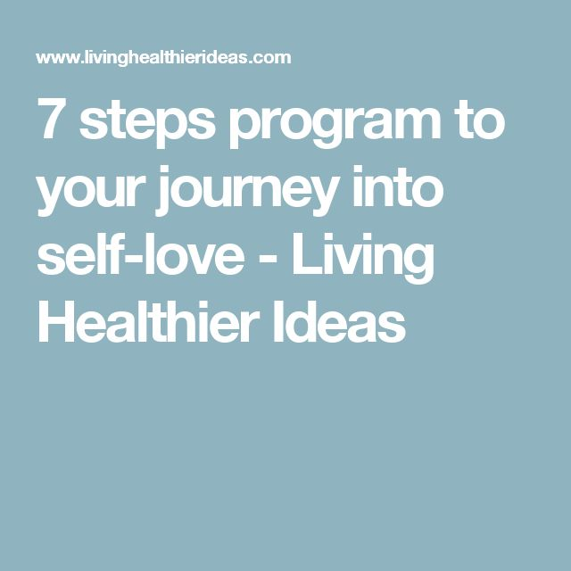 7 steps program to your journey into self-love - Living Healthier Ideas