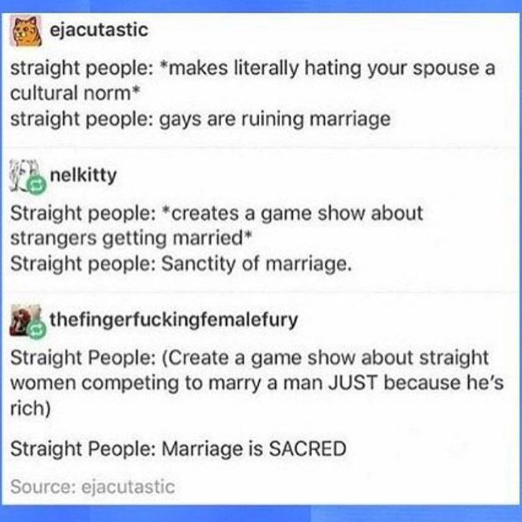 I'm straight and I think this is true. I'm only one person, but I understand this is talking about Straight People ™ and not straight people.