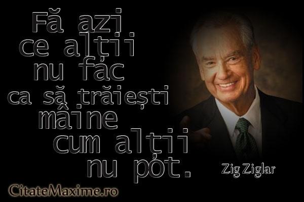 """""""Fa azi ce altii nu fac ca sa traiesti maine cum altii nu pot."""" #CitatImagine de Zig Zaglar Iti place acest #citat? ♥Distribuie♥ mai departe catre prietenii tai. #CitateImagini: #Viata #Motivationale #ZigZaglar #romania #quotes Vezi mai multe #citate pe http://citatemaxime.ro/"""