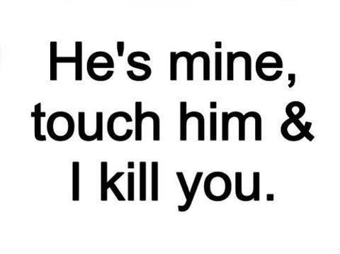 Quotes About Love Killing You : Love quote from every jealous girl!: Sayings, Girl, Quotes, Hes Mine ...