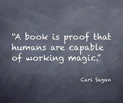 A book is proof that humans are capable of working magic - Carl Sagan.