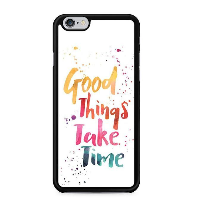 Good Things Take Time Iphone 6 Iphone 6S Case