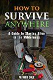 Free Kindle Book -   How to Survive Anywhere: A Guide to Staying Alive in the Wilderness (Prepping & Bushcraft Survival Guide) Check more at http://www.free-kindle-books-4u.com/sports-outdoorsfree-how-to-survive-anywhere-a-guide-to-staying-alive-in-the-wilderness-prepping-bushcraft-survival-guide/