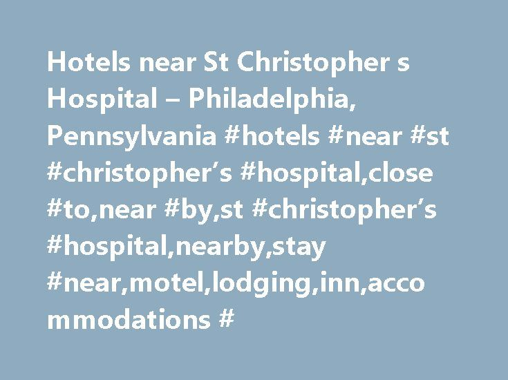Hotels near St Christopher s Hospital – Philadelphia, Pennsylvania #hotels #near #st #christopher's #hospital,close #to,near #by,st #christopher's #hospital,nearby,stay #near,motel,lodging,inn,accommodations # http://free.nef2.com/hotels-near-st-christopher-s-hospital-philadelphia-pennsylvania-hotels-near-st-christophers-hospitalclose-tonear-byst-christophers-hospitalnearbystay-nearmotellodginginnaccom/  # Hotels Near St Christopher's Hospital Hotels Near St Christopher's Hospital –…