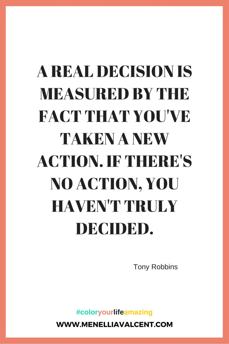 A real decision is measured by the fact that you've taken a new action. If there's no action, you haven't truly decided. Tony Robbins