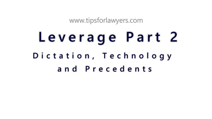 Leverage Part 2 - Dictation, Technology and Precedents - This is part 2 of 2 in my videos on leverage for lawyers (that's why I leap into the content with no intro – it was all recorded in one go). I talk about why lawyers should be dictating more, the use of technology and how to be careful when you are using precedents to speed up your ... - http://www.tipsforlawyers.com/leverage-part-2-dictation-technology-and-precedents/