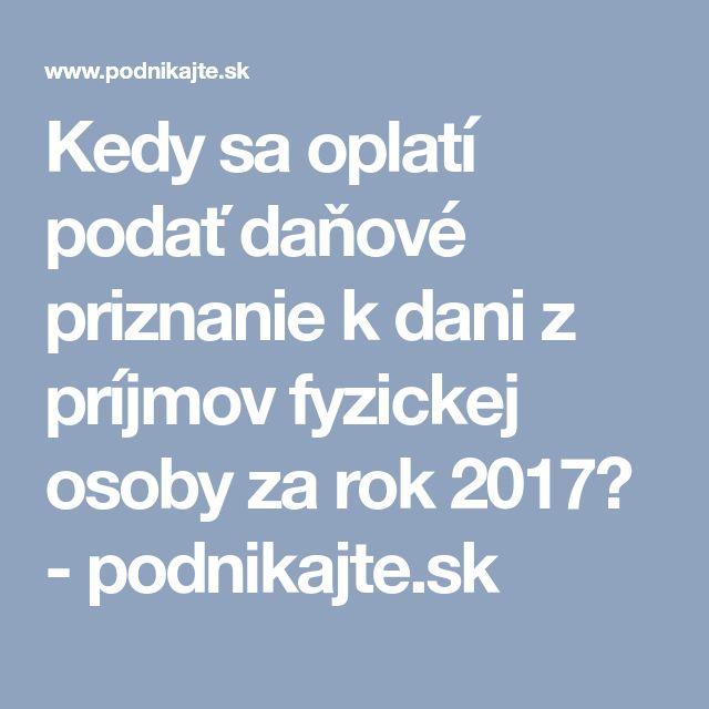 Kedy sa oplatí podať daňové priznanie k dani z príjmov fyzickej osoby za rok 2017? - podnikajte.sk