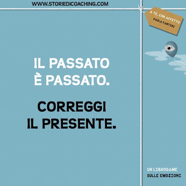 Il passato è passato. Correggi il presente. www.storiedicoaching.com #coaching #passato #correggere #presente
