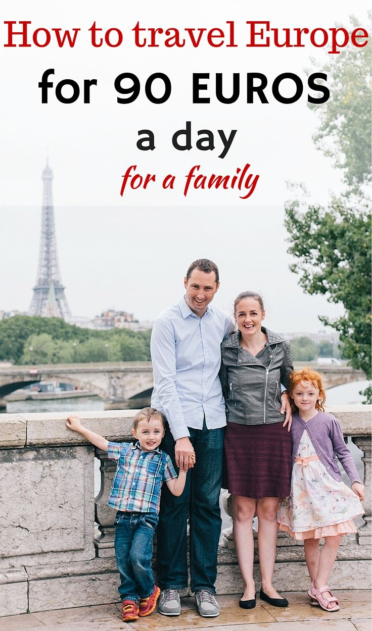 How to travel Europe for 90 Euros/US$100/AU$135 a day for a family. | travel tips