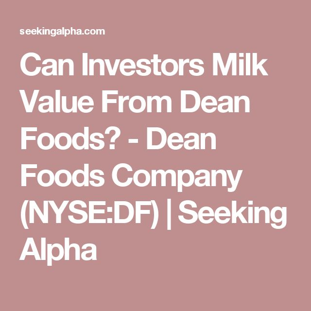 Can Investors Milk Value From Dean Foods? - Dean Foods Company (NYSE:DF) | Seeking Alpha