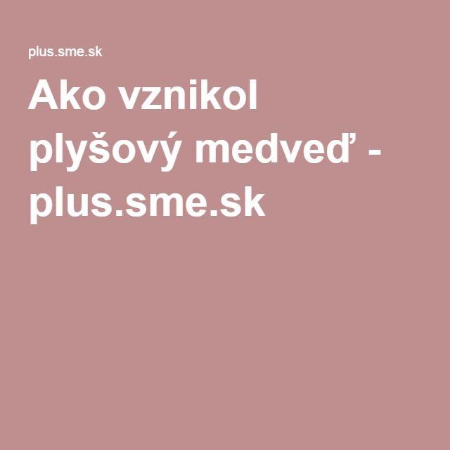 Ako vznikol plyšový medveď - plus.sme.sk
