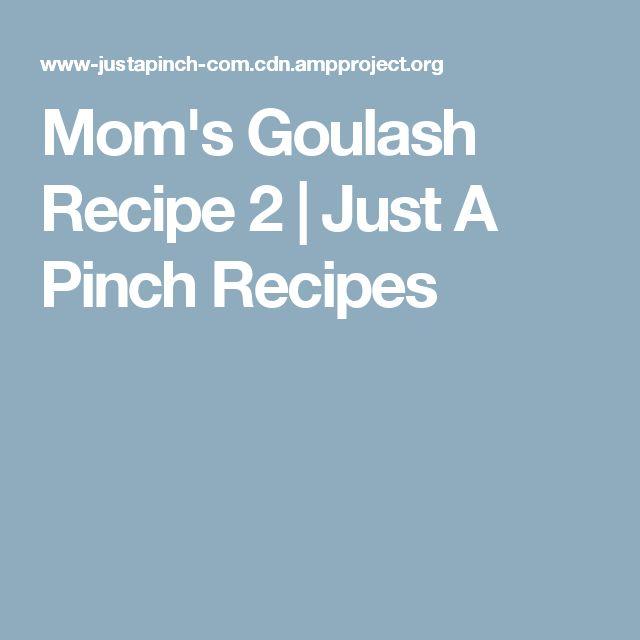 Mom's Goulash Recipe 2 | Just A Pinch Recipes