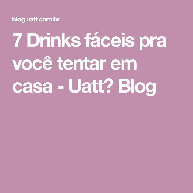 7 Drinks fáceis pra você tentar em casa - Uatt? Blog