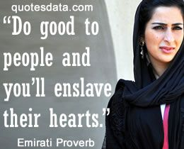 Do good to people and you'll enslave their hearts. - Emirati proverb
