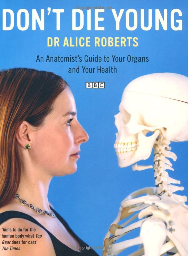 Amazon.com: Don't Die Young: An Anatomist's Guide to Your Organs and Your Health by Alice Roberts