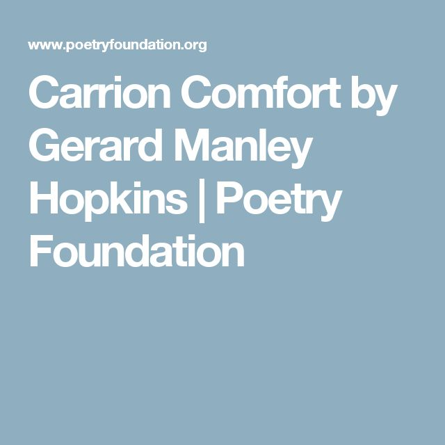 Carrion Comfort by Gerard Manley Hopkins | Poetry Foundation