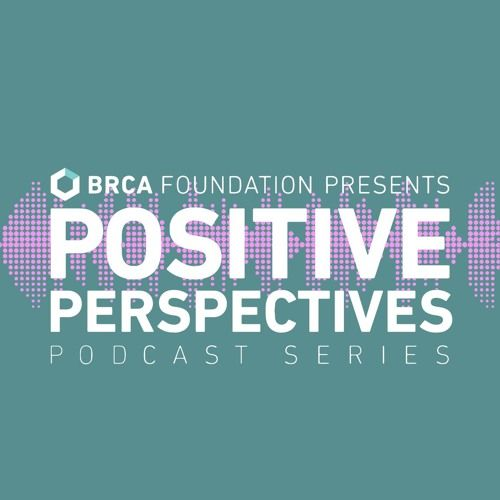 @brcafndn 's new podcast series Positive Perspectives. #BRCA #hereditarycancer #cancerresearch #genetictesting