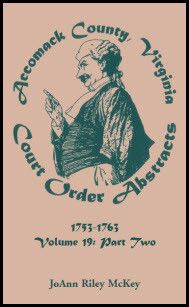 Accomack County, Virginia Court Order Abstracts, Volume 19: 1753-1763