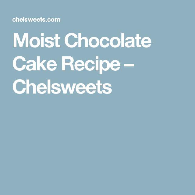 Moist Chocolate Cake Recipe – Chelsweets