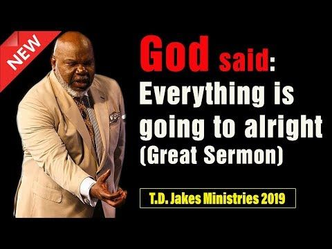 TD Jakes 2019 - God said: Everything is going to alright